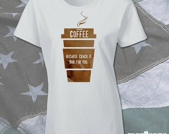 Coffee is Better than Crack T-Shirt