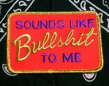 """Vintage 1970's ''Sounds Like Bullsh#t To Me"""" Embroidered Iron -On Patch 3 3/4'' X 2 1/2''"""