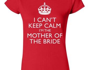I Can't Keep Calm Im Mother of the Bride T-shirt Tshirt Tee Shirt Gift Christmas Shower Bachelorette Wedding Bride Mom Bridal Keep Calm Cute