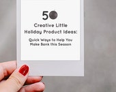 50 Creative Little Holiday Product Ideas - Download this PDF before the season passes you by!