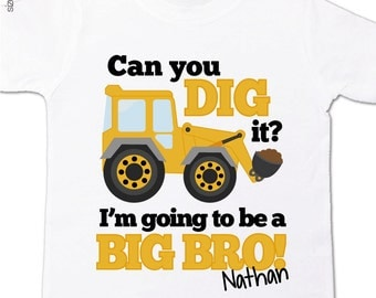 Big brother to be construction digger can you dig it pregnancy announcement Tshirt - construction big brother t shirt