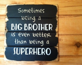 "Sometimes being a brother is even better than being a superhero 13""w x14""h hand-painted wood sign"