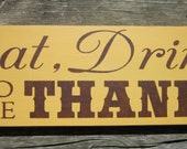 Eat, Drink and Give Thanks Wood Sign ON SALE