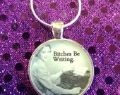 Bitches Be Writing pendant W/ Chain
