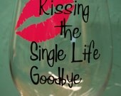 Kissing The Single Life Goodbye Wine Glasses