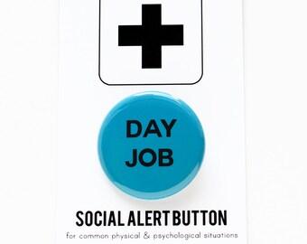 DAY JOB Pinback Button - SALE