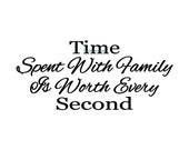 Time Spent With Family Is Worth Every Second - Wall Decal - Vinyl Wall Decals, Wall Decor, Signage, Wall Stickers, Wall Quotes, Family Decal