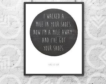 """Instant Download - Printable - 8""""x10"""" Art Print - """"I walked a mile in your shoes"""" on Chalkboard Circle - Kings of Leon Lyrics - Music Quote"""