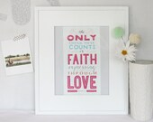 SALE faith expressing itself through love,  hand-lettered typographic scripture print : 8x10
