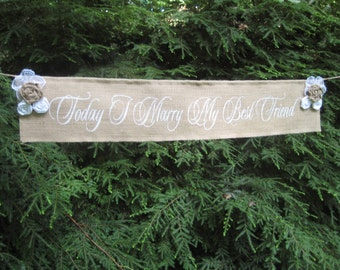Burlap Banner, Today I Marry My Best Friend, Burlap Wedding, Burlap Sign, Rustic Wedding, Burlap and Lace, Burlap Roses, Deluxe Version