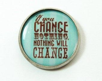 Inspiration pin, Pin, lapel pin, Humor, Brooch, Inspiration, If Your Change Nothing,  Inspirational saying, stocking stuffer (3214)