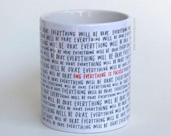 Everything Will Be Ok / OMG Everything Is Fucked Mug - MATURE // Funny Mug, Statement Mug