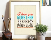 I love you more than Baby panda Bears - Figure Skating - Cat videos on youtube -Waffles perfect gift for Valentines nonsense poster LOVE art