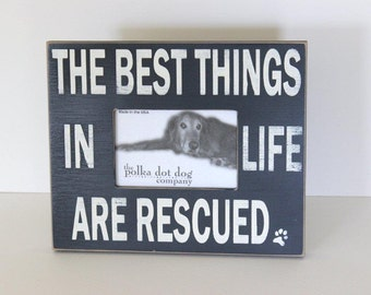rescue dog frame, best things in life are rescued, dog frame, pet themed frame