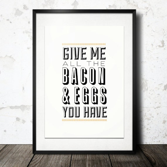 BUY 2 GET 1 FREE Typography Design, Typography Wall Art, Quote Print, Bacon and Eggs Ron Swanson, Parks and Rec, Wall Decor - Give Me Bacon