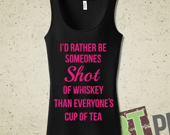 Rather be someone s shot of whiskey than everyone s cup of tea