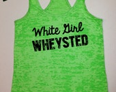 Workout Tank Top. White Girl Wheysted. Running Tank. Exercise Tank. Fitness Tank. Funny Tank. Gym Shirt. Free Shipping.