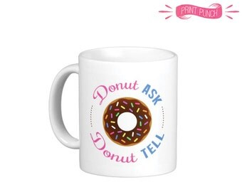 Donut Ask Donut Tell Coffee Mug for Donut and Coffee Lovers alike!  Sprinkles Donut