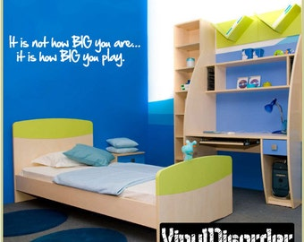 It is not how BIG you are...it is how BIG you play - Vinyl Wall Decal - Wall Quotes - Vinyl Sticker - Playroomquotes21ET