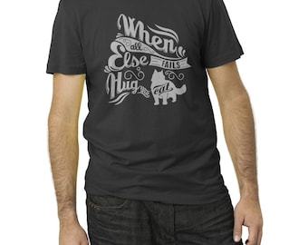 When All Else Fails Hug The Cat T-Shirt  - Cat TShirt -  Sizes Small-3X - (Please see SIZING CHART in Item Details)