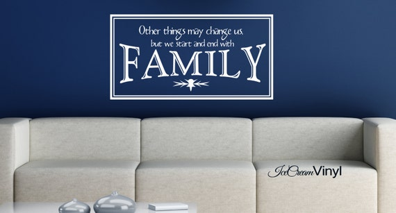 Family Vinyl Wall -Other Things May Change Us But We Start And End With Family- Decal Home Decor Vinyl Letters