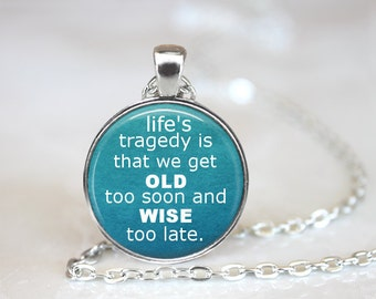 Birthday Necklace Gift, Birthday Jewelry Necklace Pendant, Old and Wise Quote, Life's Tragedy Life Quote, Happy Life Senior Birthday Jewelry