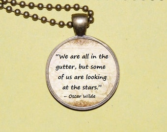 Necklace Oscar Wilde Jewelry Pendant with quotes We are all in the gutter, but some of us are looking at the stars , Gift for her or for him