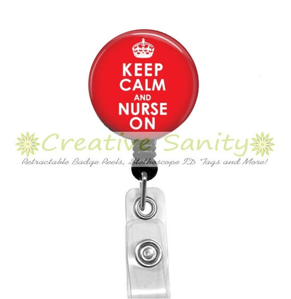 Nurse Retractable ID Badge Holder, Keep Calm and Nurse On, Choice of Badge Reel, Carabiner, Lanyard or Steth ID Tag