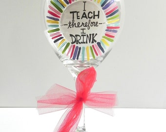 "Teacher Wine Glass ""i Teach Therefore i Drink"""