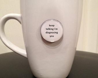 Quote   Mug   Magnet   Keep Talking I'm Diagnosing You