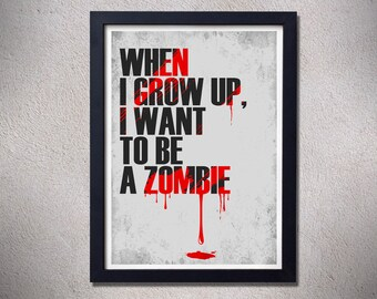 When i grow up i want to be a zombie,poster,art,typography,blood,zombie,walking dead,funny,home decor