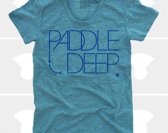Women's TShirt Paddle Deep (Women) S,M,L,Xl, Sup, Surfing, Stand Up Paddle Board Shirt (4 Colors) for Women