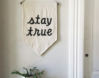 STAY TRUE Banner / SALE, the original affirmation banner wall hanging, cotton wall flag, handmade heirloom quality, historical vintage style