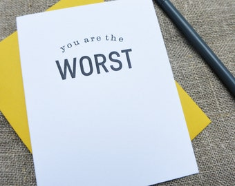 Letterpress Greeting Card  - Stuff My Friends Say - You're the Worst