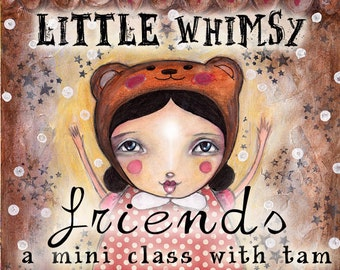 Little Whimsy Friends - Self Study Mini Class - Online Download (without DVD)