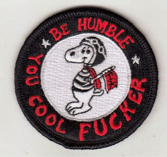 """Be Humble You Cool Fucker Patch 2.5"""""""
