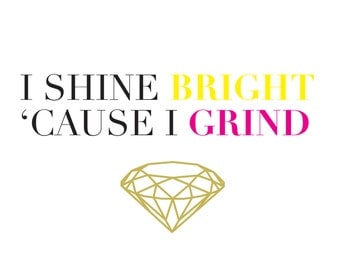 "Iggy Azalea inspired typography graphic design print // ""I shine bright 'cause I grind"" with gold diamond"