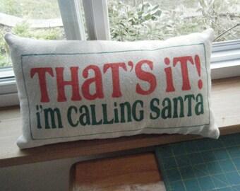 That's it I'm Calling Santa Pillow