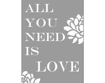 All You Need Is Love - 11x17 Floral Print with Inspirational Quote - Wall Art - CHOOSE YOUR COLORS - Shown in Gray, Yellow, and More