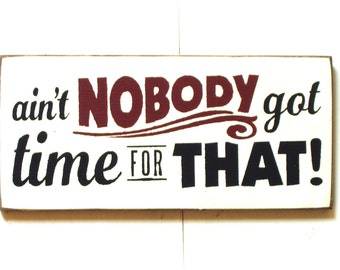 Ain't NOBODY got time for that wood sign