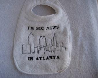 Baby Bib  - Atlanta Baby - I'm Big News in Atlanta - Embroidered Atlanta Skyline