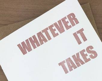 whatever it takes - single letterpress greeting card