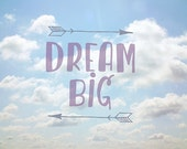 Typography Print, Dream Big, Inspirational Print, Motivational, Blue Sky, Whimsical Art Print, Photography, Arrows Boho, Dreamy Art Print