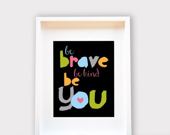 Be Brave, Be You. Nursery and Kids Room Art, Baby Shower, Birthday Gift 8x10