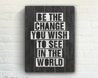 Be The Change Ghandi Chalkboard Word Art  - Black and White Slatted Plank Wood Sign