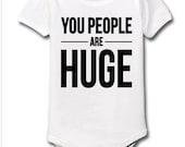 """Custom Baby Onesie """"You people are HUGE"""" - Onesie or Baby Tee"""