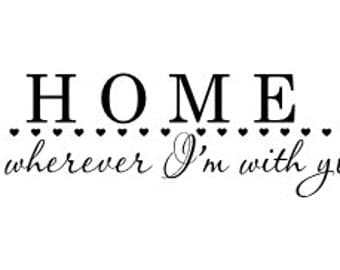 Home is wherever I'm with you vinyl wall decal