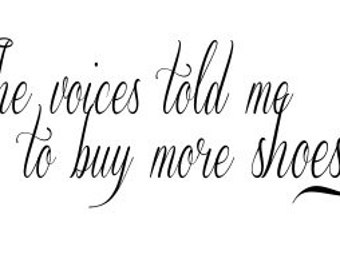Vinyl Wall Decal The voices told me to buy more shoes