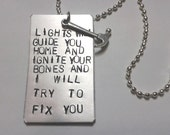 Lights will guide you home and ignite your bones and I will try to fix you - Coldplay - Fix You - Chris Martin - Handstamped  Necklace