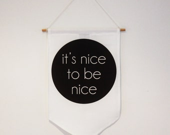 WALL DECOR, signage  flag, pennant, sign, banner. It's nice to be nice. monochrome nursery, mononchrome kids bedroom, black and white room